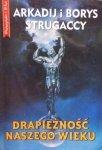 Arkadij Strugacki, Borys Strugacki • Drapieżność naszego wieku