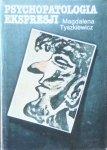 Magdalena Tyszkiewicz • Psychopatologia ekspresji. Twórczość artystyczna chorych psychicznie
