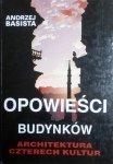 Andrzej Basista • Opowieści budynków. Architektura czterech kultur