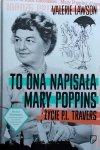 Valerie Lawson • To ona napisała Mary Poppins. Życie P.L. Travers