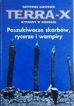 Gottfried Kirchner • Terra-X. Wyprawy w nieznane. Poszukiwacze skarbów, rycerze i wampiry