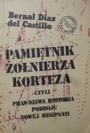 Bernal Diaz del Castillo • Pamiętnik żołnierza Korteza czyli prawdziwa historia podboju Nowej Hiszpanii