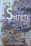 Edited Joachim Neugroschel • The Shtetl. A Creative Anthology of Jewish LIfe in Eastern Europe