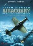Jewgienij Marinski • Byłem pilotem Airacobry na froncie wschodnim. Wspomnienia radzieckiego pilota myśliwca 1941-1945