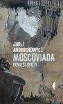 Jurij Andruchowycz • Moscoviada. Powieść grozy