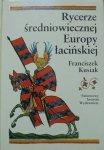 Franciszek Kusiak • Rycerze średniowiecznej Europy łacińskiej