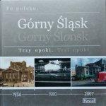 Górny Śląsk. Trzy epoki. 1934-1980-2007