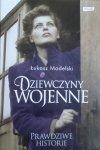 Łukasz Modelski • Dziewczyny wojenne. Prawdziwe historie