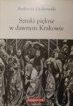 Ambroży Grabowski • Sztuki piękne w dawnym Krakowie