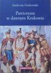 Ambroży Grabowski • Patriotyzm w dawnym Krakowie