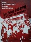 Paweł Wieczorkiewicz, Justyna Błażejowska • Przez Polskę Ludową na przełaj i na przekór