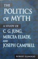 Robert Ellwood • The Politics of Myth. A Study of C.G. Jung, Mircea Eliade and Joseph Campbell