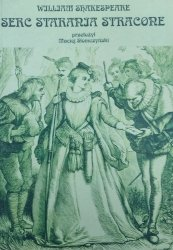 William Shakespeare • Serc starania stracone