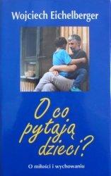 Wojciech Eichelberger • O co pytają dzieci? O miłości i wychowaniu