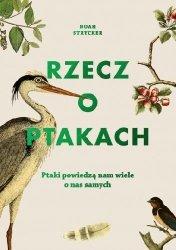 Noah Strycker • Rzecz o ptakach