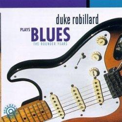 Duke Robillard • Plays Blues (The Rounder Years) • CD