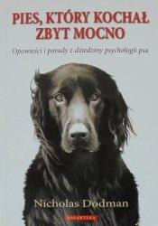 Nicholas Dodman • Pies, który kochał zbyt mocno. Opowieści i porady z dziedziny psychologii psa