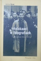 Janina Struk • Holokaust w fotografiach. Interpretacje dowodów