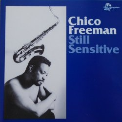Chico Freeman • Still Sensitive • CD