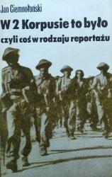 Jan Ciemnołoński • W 2 Korpusie to było czyli coś w rodzaju reportażu