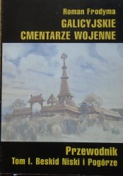 Roman Frodyma • Galicyjskie cmentarze wojenne. Przewodnik tom 1. Beskid Niski i Pogórze