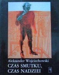 Aleksander Wojciechowski • Czas smutku, czas nadziei. Sztuka niezależna lat osiemdziesiątych