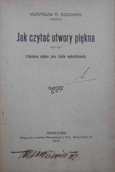 Władysław M. Kozłowski • Jak czytać utwory piękna. Literatura piękna jako źródło wykształcenia