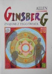 Allen Ginsberg • Znajomi z tego świata. Wiersze z lat 1947-1985