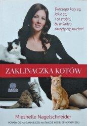 Mieshelle Nagelschneider • Zaklinaczka kotów. Dlaczego koty są, jakie są, i co zrobić, by w końcu zaczęły cię słuchać