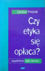 Czesław Porębski • Czy etyka się opłaca? Zagadnienie etyki biznesu