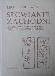 Lech Leciejewicz • Słowianie Zachodni. Z dziejów tworzenia się średniowiecznej Europy
