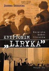 """Joanna Siedlecka • Kryptonim """"Liryka"""". Bezpieka wobec literatów"""
