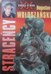 Bogusław Wołoszański • Straceńcy