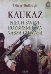Oliver Bullough • Kaukaz. Niech świat rozbrzmiewa naszą chwałą