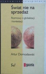Artur Domosławski • Świat nie na sprzedaż. Rozmowy o globalizacji i kontestacji
