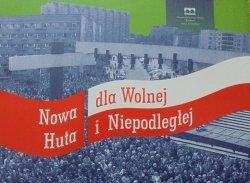 Nowa Huta dla Wolnej i Niepodległej
