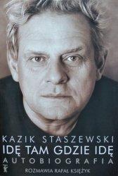 Kazik Staszewski, Rafał Księżyk • Idę tam gdzie idę. Autobiografia