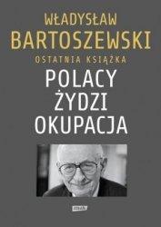 Władysław Bartoszewski • Polacy - Żydzi - okupacja. Fakty. Postawy. Refleksje