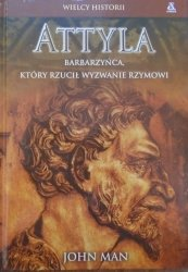 John Man • Attyla. Barbarzyńca, który rzucił wyzwanie Rzymowi