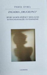 Paweł Dybel • Zagadka drugiej płci. Spory wokół różnicy seksualnej w psychoanalizie i w feminizmie