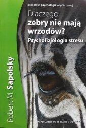 Robert M. Sapolsky • Dlaczego zebry nie mają wrzodów. Psychofizjologia stresu