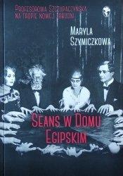 Maryla Szymiczkowa • Seans w Domu Egipskim