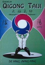 Dr Yang Jwing-Ming • Esencja Qigong Taiji. Wewnętrzne podstawy Taijiquan