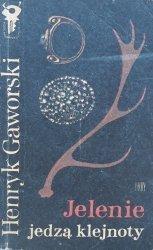 Henryk Gaworski • Jelenie jedzą klejnoty