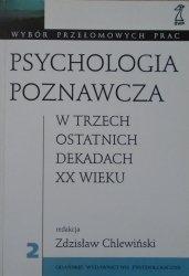 red. Zdzisław Chlewiński • Psychologia poznawcza w trzech ostatnich dekadach XX wieku