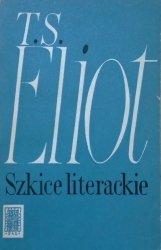 T.S. Eliot • Szkice literackie [Baudelaire, Seneka. Goethe, Szekspir]