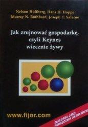 Murray Rothbard, Hans Hoppe, Nelson Hultberg, Joseph T. Salerno • Jak zrujnować gospodarkę, czyli Keynes wiecznie żywy