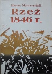 Marian Morawczyński • Rzeź 1846 roku. Dębica, Pilzno, Tarnów i okolice
