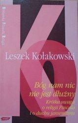 Leszek Kołakowski • Bóg nam nic nie jest dłużny. Krótka uwaga o religii Pascala i o duchu jansenizmu