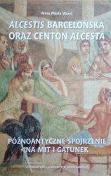 Anna Maria Wasyl • Alcestis barcelońska oraz centon Alcesta. Późnoantyczne spojrzenie na mit i gatunek